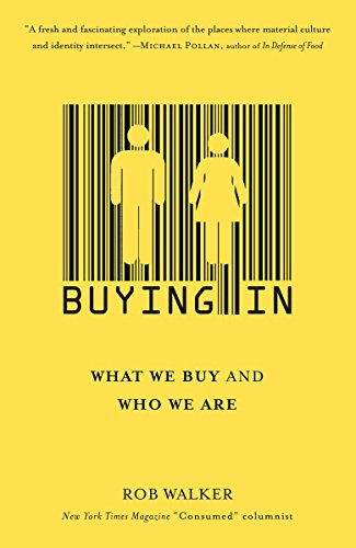 Buying In: What We Buy and Who We Are, Walker, Rob