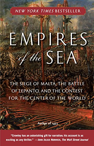 Empires of the Sea: The Siege of Malta, the Battle of Lepanto, and the Contest for the Center of the World - Roger Crowley