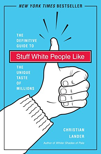 Stuff White People Like: A Definitive Guide to the Unique Taste of Millions, Lander, Christian