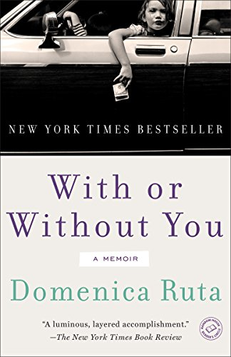 With or Without You: A Memoir - Domenica Ruta