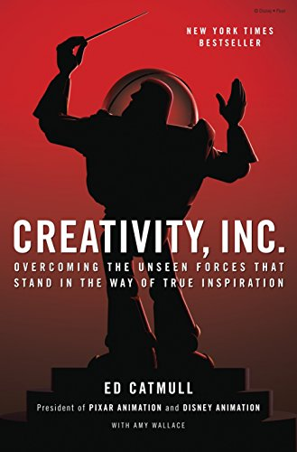 Creativity, Inc.: Overcoming the Unseen Forces That Stand in the Way of True Inspiration - Ed Catmull, Amy Wallace