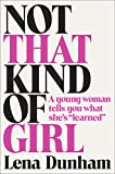 """Not That Kind of Girl: A Young Woman Tells You What She's """"Learned"""", Dunham, Lena"""