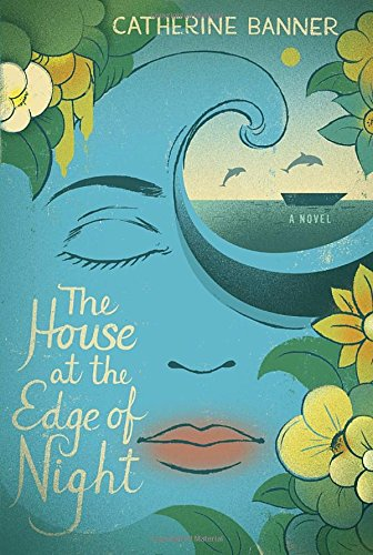 The House at the Edge of Night: A Novel - Catherine Banner