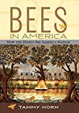 Bees In America: How The Honey Bee Shaped A Nationby TAMMY HORN (Hardcover - February 1, 2005)