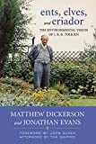 Ents, elves, and Eriador : the environmental vision of J.R.R. Tolkien | Dickerson, Matthew T. (1963-....)