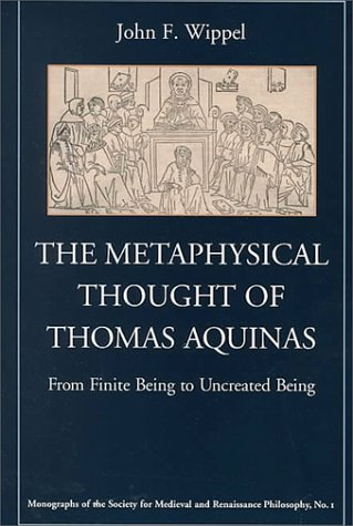 The Metaphysical Thought of Thomas Aquinas: From Finite Being to Uncreated Being (2000)