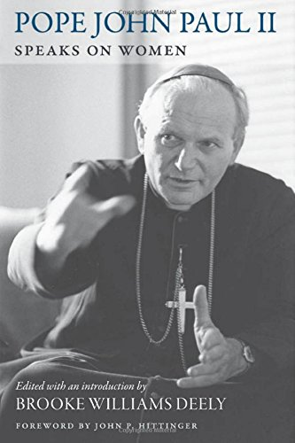 "Pope John Paul II Speaks on Women is published by Catholic University of America Press. Archbishop J. Michael Miller, CSB, says ""with freshness and originality"" Brooke Williams Deely ""opens the reader to the radical body of work that comprises Pope St. John Paul II's theology of women."""