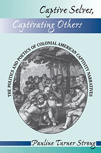 PDF Captive Selves Captivating Others The Politics And Poetics Of Colonial American Captivity Narratives Institutional Structures of Feeling
