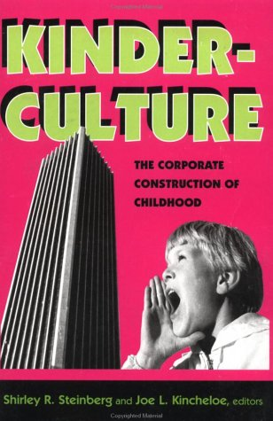 Kinderculture: The Corporate Construction Of Childhood (The Edge, Critical Studies in Educational Theory), Steinberg, Shirley R.; Kincheloe, Joe