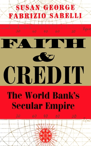 Faith And Credit: The World Bank's Secular Empire, George, Susan