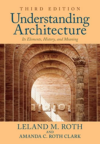 Understanding Architecture: Its Elements, History, and Meaning - Leland M. Roth, Amanda C. Roth Clark