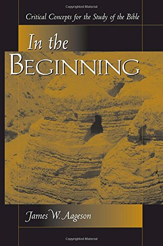 In The Beginning: Critical Concepts For The Study Of The Bible, Aageson, James