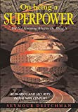 On Being a Superpower : And Not Knowing What to Do About It by Seymour J. Deitchman, Swymour J. Deitchman
