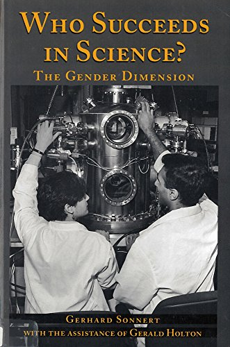 Who Succeeds in Science: The Gender Dimension, Sonnert, Gerhard; Holton, Gerald