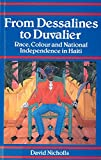 From Dessalines to Duvalier: Race Colour, and National Independence in Haiti by David Nicholls