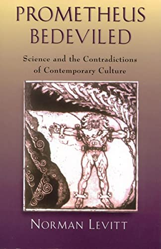 Prometheus Bedeviled: Science and the Contradictions of Contemporary Culture, by Levitt, Norm