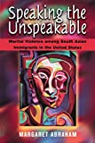 Speaking the Upspeakable: Marital Violence Among South Asian Immigrants in the United States