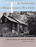 The Architecture of Bergen County, New Jersey: The Colonial Period to the Twentieth Century