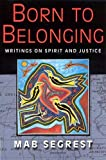 Born to belonging : writings on spirit and justice