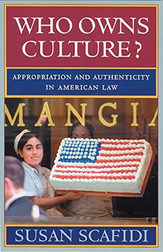 Who Owns Culture?: Appropriation and Authenticity in American Law (Rutgers Series:  The Public Life of the Arts), Scafidi, Susan