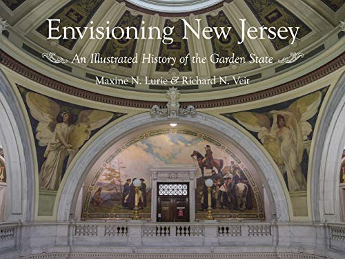 Envisioning New Jersey: An Illustrated History of the Garden State (Rivergate Regionals Collection) - Maxine N. Lurie, Richard F. Veit