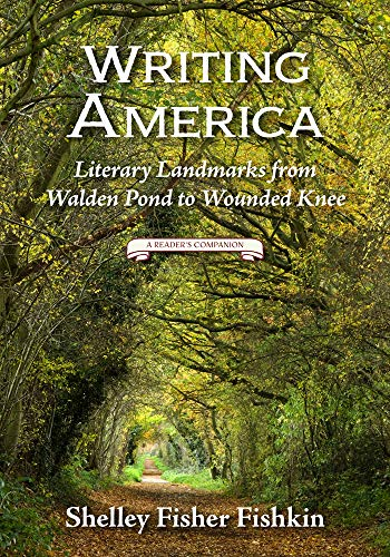 Writing America: Literary Landmarks from Walden Pond to Wounded Knee (A Reader's Companion) - Shelley Fisher Fishkin