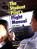 The Student Pilot's Flight Manual: From First Flight to Private Certificate (Student Pilot's Flight Manual, 9th Ed)