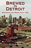 Brewed in Detroit: Breweries and Beers Since 1830