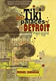 The Lost Tiki Palaces of Detroit (Made in Michigan Writers Series), Zadoorian, Michael