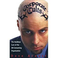 Corporate Cults: The Insidious Lure of the All-Consuming Organization by Dave Arnott