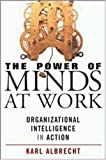 Buy The Power of Minds at Work: Organizational Intelligence in Action from Amazon
