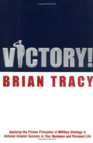 Victory Applying the Proven Principles of Military Strategy to Achieve Greater
