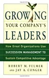 Buy Growing Your Company's Leaders: How Great Organizations Use Succession Management to Sustain Competitive Advantage from Amazon