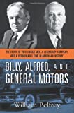 Buy Billy, Alfred, and General Motors: The Story of Two Unique Men, A Legendary Company, and a Remarkable Time in American History from Amazon