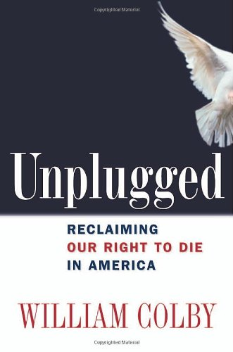 UNPLUGGED RECLAIMING OUR RIGHT TO DIE IN AMERICA(HB)