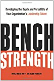 Buy Bench Strength: Developing the Depth And Versatility of Your Organization's Leadership Talent from Amazon