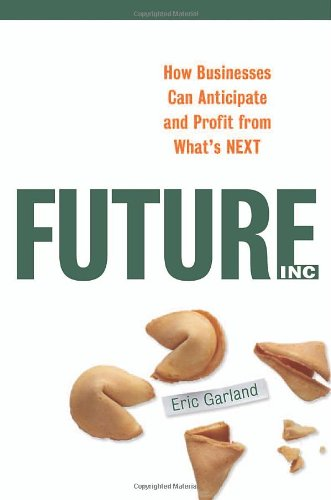 Future, Inc.: How Businesses Can Anticipate and Profit from What's Next