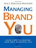 Managing Brand You : 7 Steps to Creating Your Most Successful Self | Wilson, Jerry S.