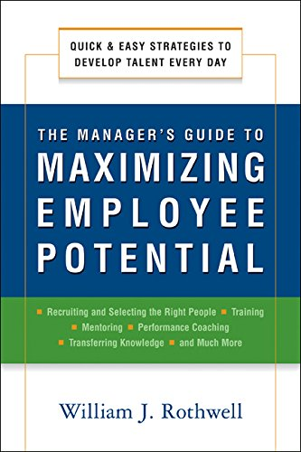 THE MANAGERS GUIDE TO MAXIMIZING EMPLOYEE POTENTIAL