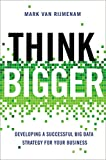 Buy Think Bigger: Developing a Successful Big Data Strategy for Your Business from Amazon