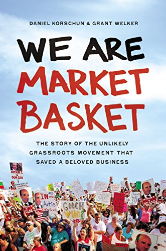 We Are Market Basket: The Story of the Unlikely Grassroots Movement That Saved a Beloved Business - Daniel Korschun, Grant Welker
