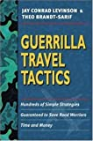 Buy Guerrilla Travel Tactics: Hundreds of Simple Strategies Guaranteed to Save Road Warriors Time and Money from Amazon