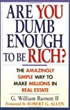 Buy Are You Dumb Enough to Be Rich? The Amazingly Simple Way to Make Millions in Real Estate from Amazon