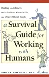 Buy A Survival Guide for Working With Humans: Dealing With Whiners, Back-Stabbers, Know-It-Alls, and Other Difficult People from Amazon