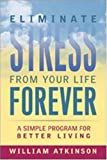 Buy Eliminate Stress from Your Life Forever: A Simple Program for Better Living from Amazon