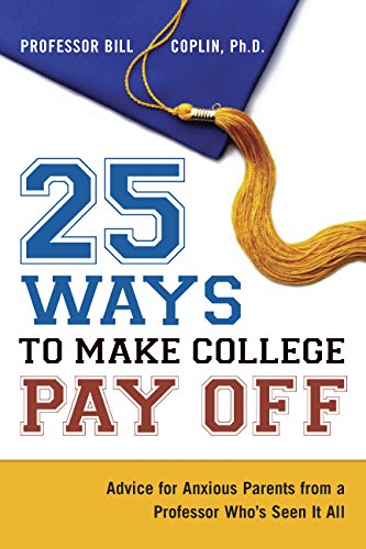 25 WAYS TO MAKE COLLEGE PAY OFF