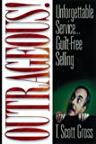 Buy Outrageous!: Unforgettable Service...Guilt-Free Selling from Amazon