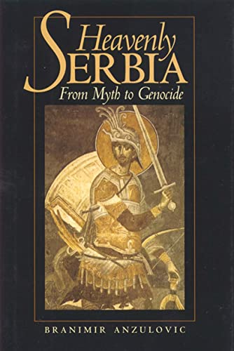 Heavenly Serbia - From Myth to Genocide, by Anzulovic, B.