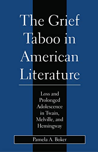 Grief Taboo in American Literature: Loss and Prolonged Adolescence in Twain, Melville, and Hemingway (Literature & Psychoanalysis), Boker, Pamela A.