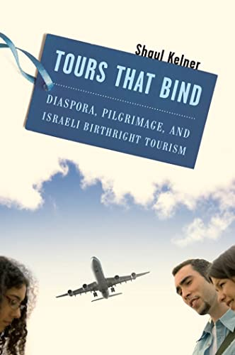 Tours That Bind: Diaspora, Pilgrimage, and Israeli Birthright Tourism, Kelner, Shaul